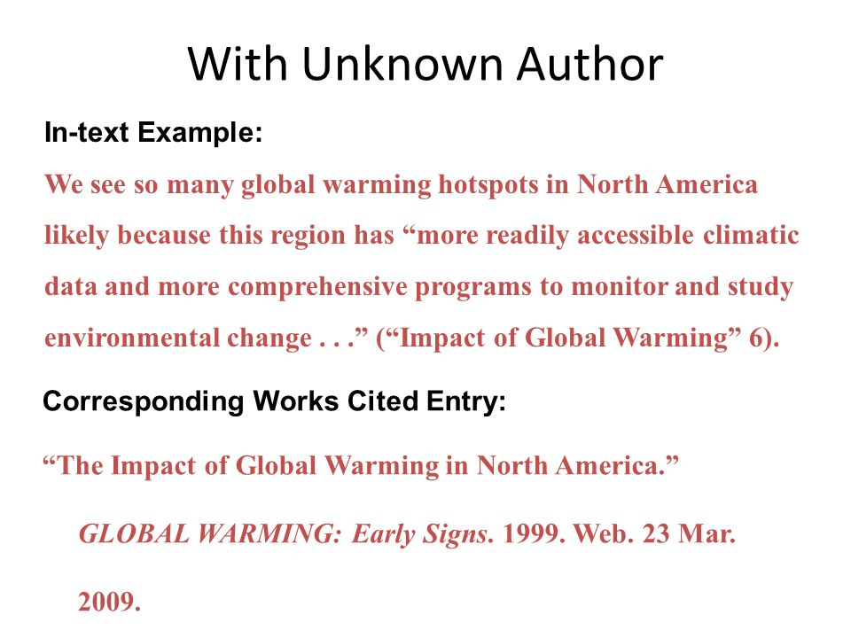 With Unknown Author In-text Example: We see so many global warming hotspots in North America likely because this region has more readily accessible climatic data and more comprehensive programs to monitor and study environmental change... ( Impact of Global Warming 6).