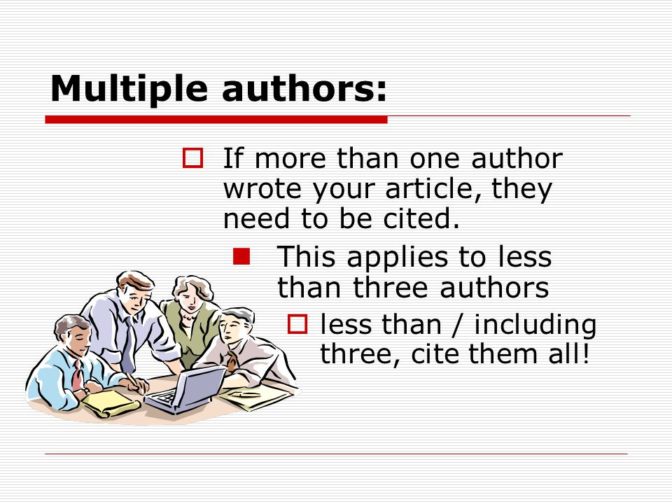 Multiple authors:  If more than one author wrote your article, they need to be cited.
