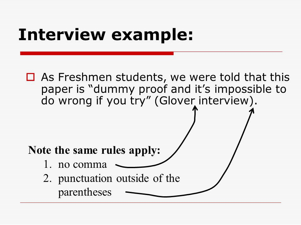 Interview example:  As Freshmen students, we were told that this paper is dummy proof and it's impossible to do wrong if you try (Glover interview).