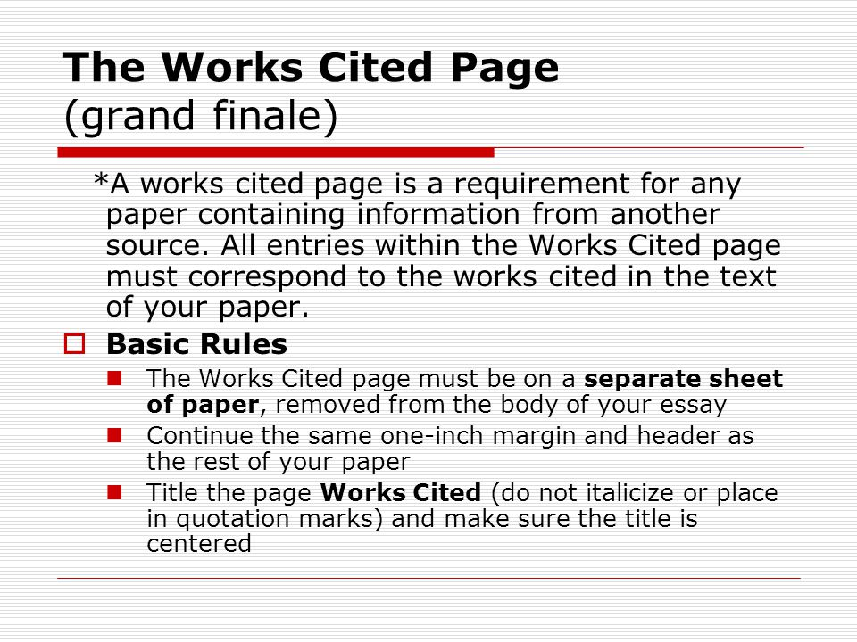 The Works Cited Page (grand finale) *A works cited page is a requirement for any paper containing information from another source.