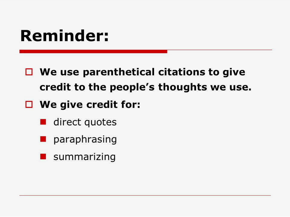 Reminder:  We use parenthetical citations to give credit to the people's thoughts we use.