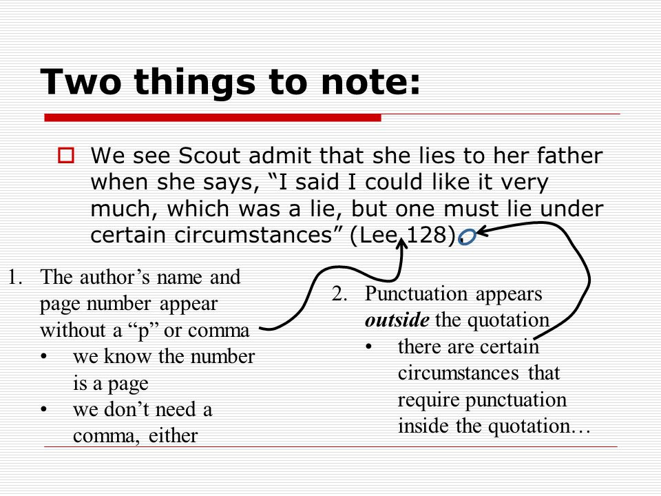 Two things to note:  We see Scout admit that she lies to her father when she says, I said I could like it very much, which was a lie, but one must lie under certain circumstances (Lee 128).