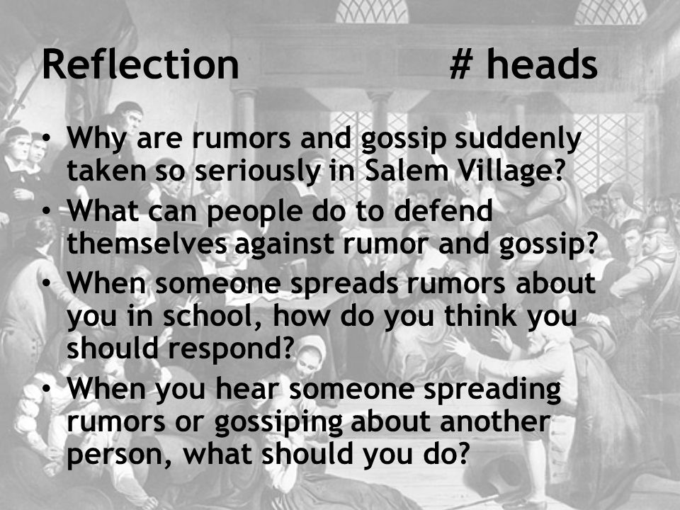 Reflection# heads Why are rumors and gossip suddenly taken so seriously in Salem Village.