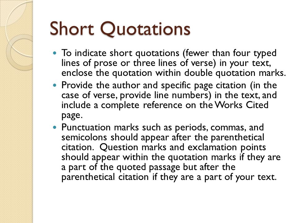 Short Quotations To indicate short quotations (fewer than four typed lines of prose or three lines of verse) in your text, enclose the quotation within double quotation marks.