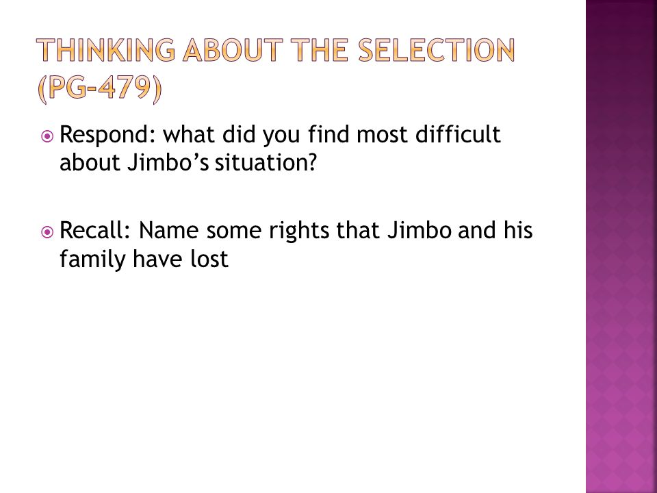  Respond: what did you find most difficult about Jimbo's situation?  Recall: Name some rights that Jimbo and his family have lost