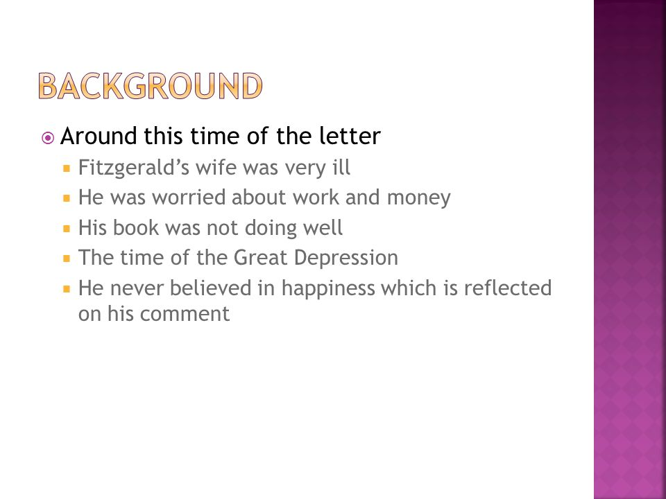  Around this time of the letter  Fitzgerald's wife was very ill  He was worried about work and money  His book was not doing well  The time of th