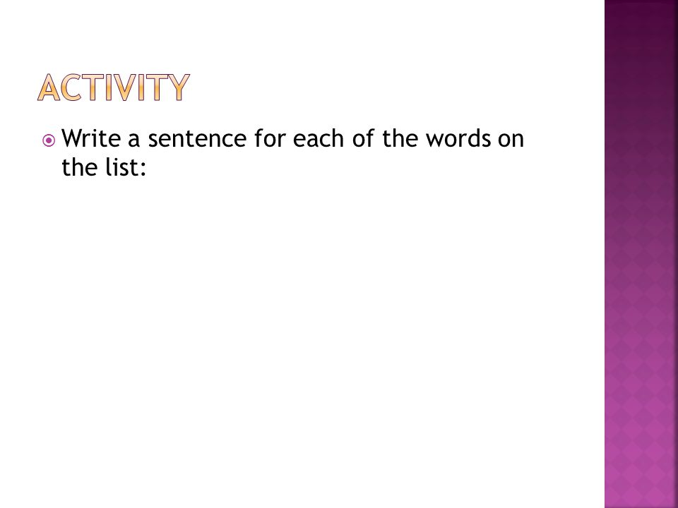  Write a sentence for each of the words on the list:
