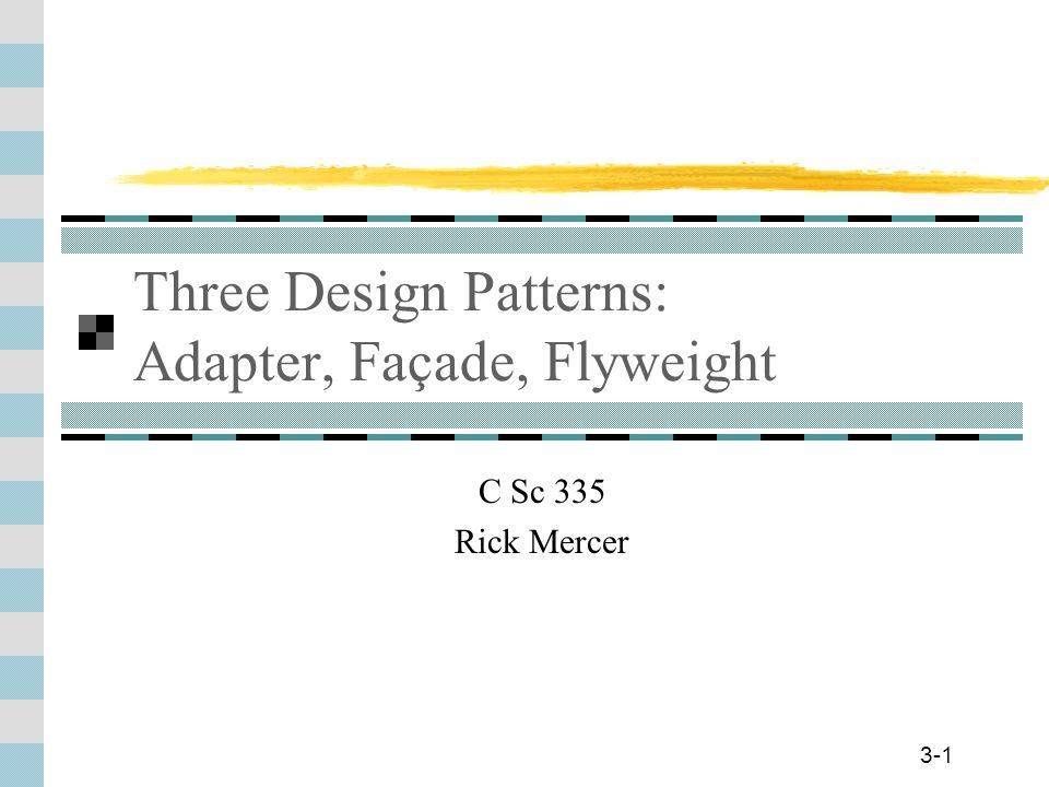 3-1 Three Design Patterns: Adapter, Façade, Flyweight C Sc 335 Rick Mercer