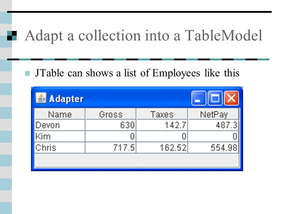 Adapt a collection into a TableModel JTable can shows a list of Employees like this