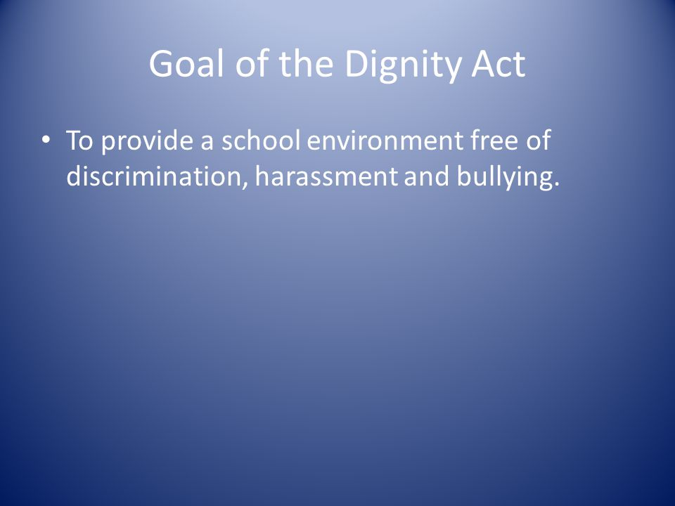 Basics of the Dignity Act -The Dignity Act is a law as of July 1, 2012.