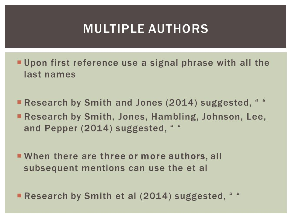 " Upon first reference use a signal phrase with all the last names  Research by Smith and Jones (2014) suggested, "" ""  Research by Smith, Jones, Ham"