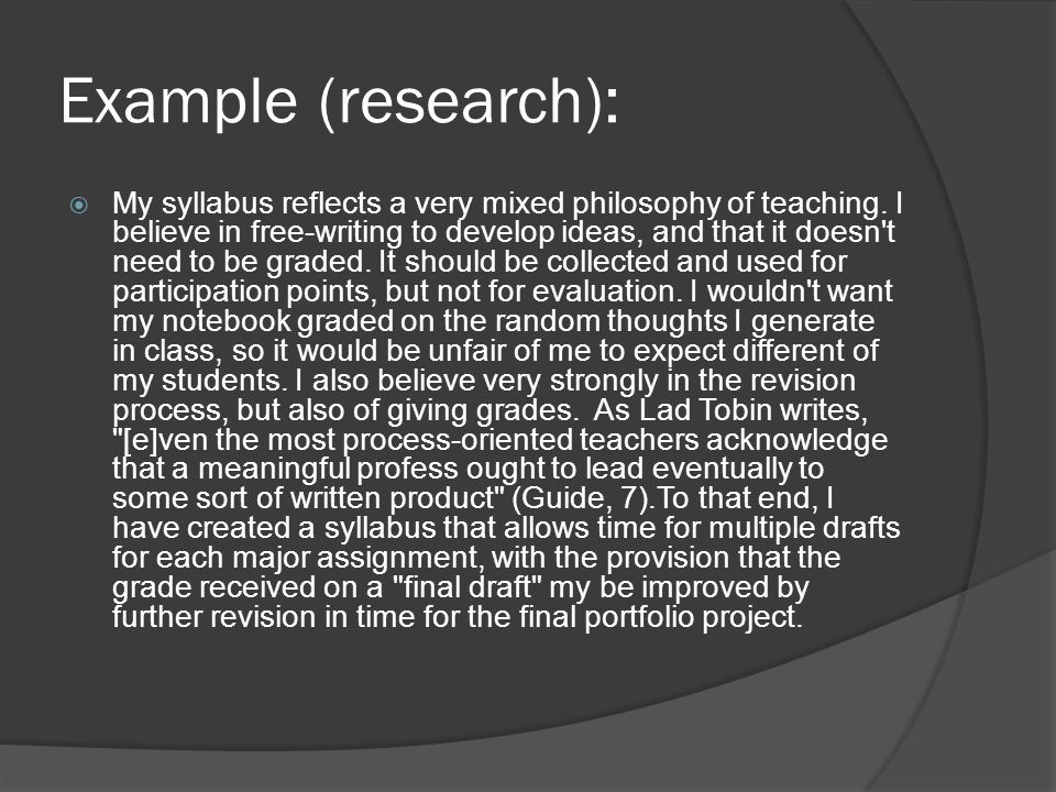 Example (research):  My syllabus reflects a very mixed philosophy of teaching.