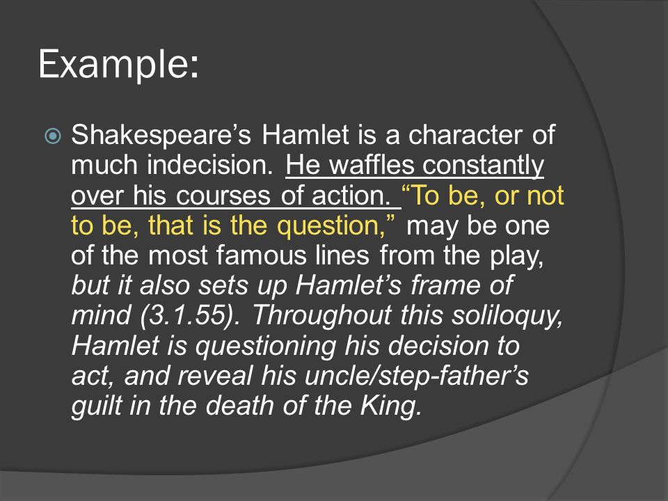 Example:  Shakespeare's Hamlet is a character of much indecision.