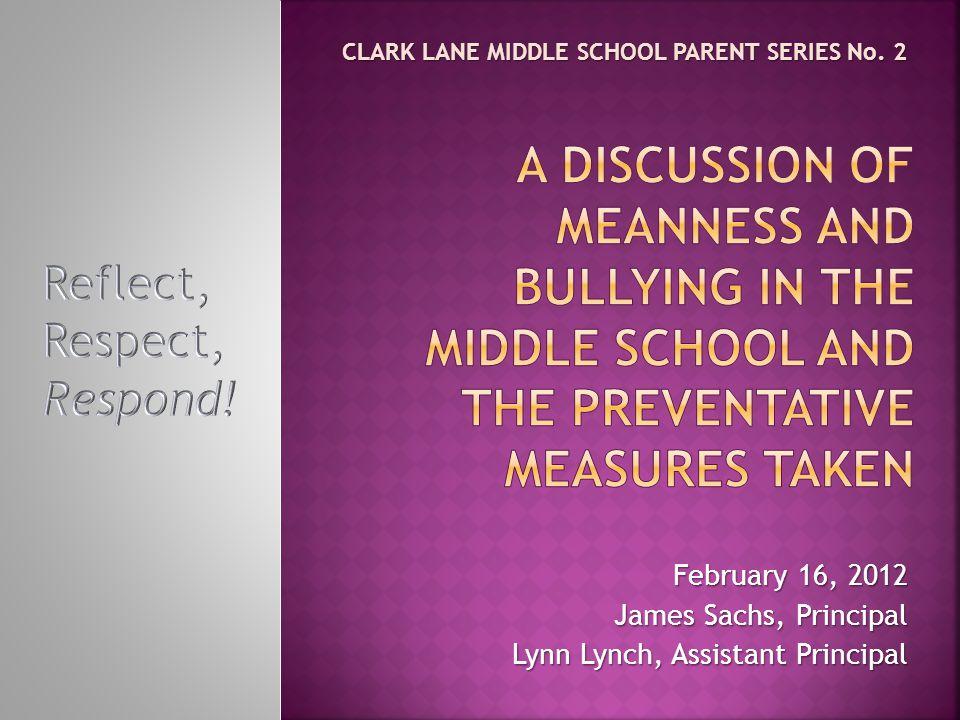 February 16, 2012 James Sachs, Principal Lynn Lynch, Assistant Principal CLARK LANE MIDDLE SCHOOL PARENT SERIES No.