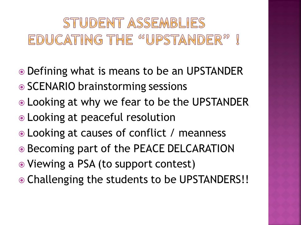  Defining what is means to be an UPSTANDER  SCENARIO brainstorming sessions  Looking at why we fear to be the UPSTANDER  Looking at peaceful resol