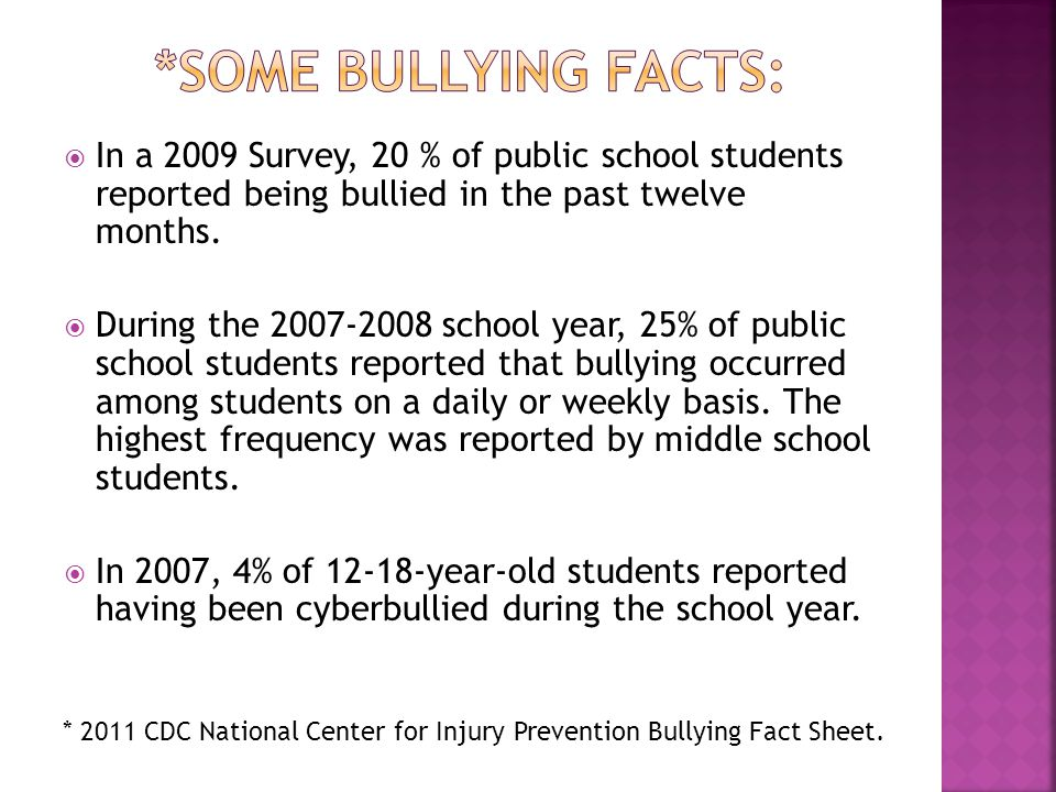  In a 2009 Survey, 20 % of public school students reported being bullied in the past twelve months.  During the 2007-2008 school year, 25% of public