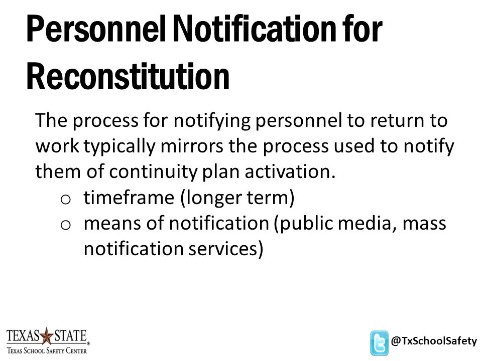@TxSchoolSafety Personnel Notification for Reconstitution The process for notifying personnel to return to work typically mirrors the process used to notify them of continuity plan activation.