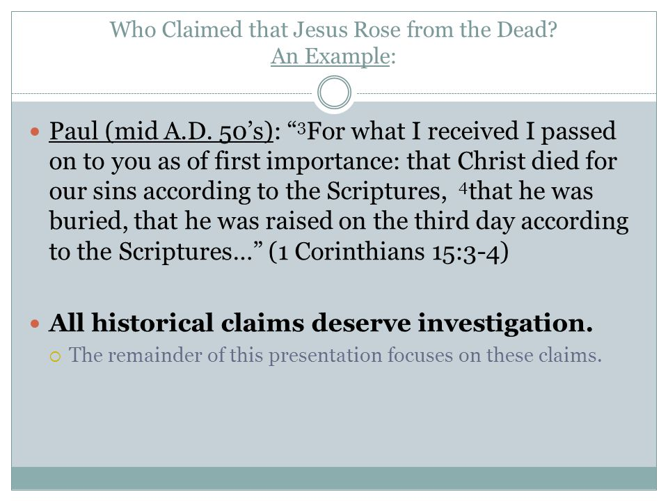 """Who Claimed that Jesus Rose from the Dead? An Example: Paul (mid A.D. 50's): """" 3 For what I received I passed on to you as of first importance: that C"""