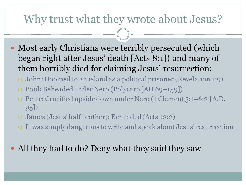 Why trust what they wrote about Jesus.