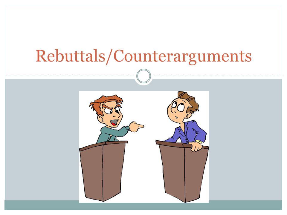 Rebuttals/Counterarguments