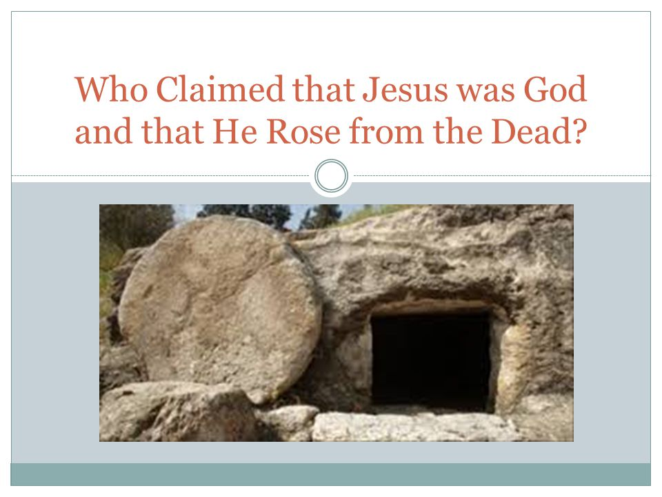 Who Claimed that Jesus was God and that He Rose from the Dead