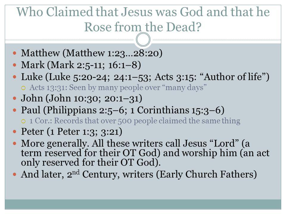 Who Claimed that Jesus was God and that he Rose from the Dead? Matthew (Matthew 1:23…28:20) Mark (Mark 2:5-11; 16:1–8) Luke (Luke 5:20-24; 24:1–53; Ac