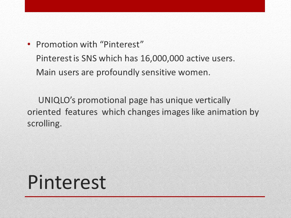 Promotion with Pinterest Pinterest is SNS which has 16,000,000 active users.