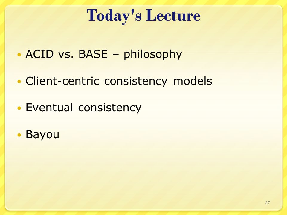 Today s Lecture ACID vs.