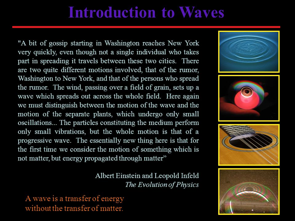 Introduction to Waves A bit of gossip starting in Washington reaches New York very quickly, even though not a single individual who takes part in spreading it travels between these two cities.