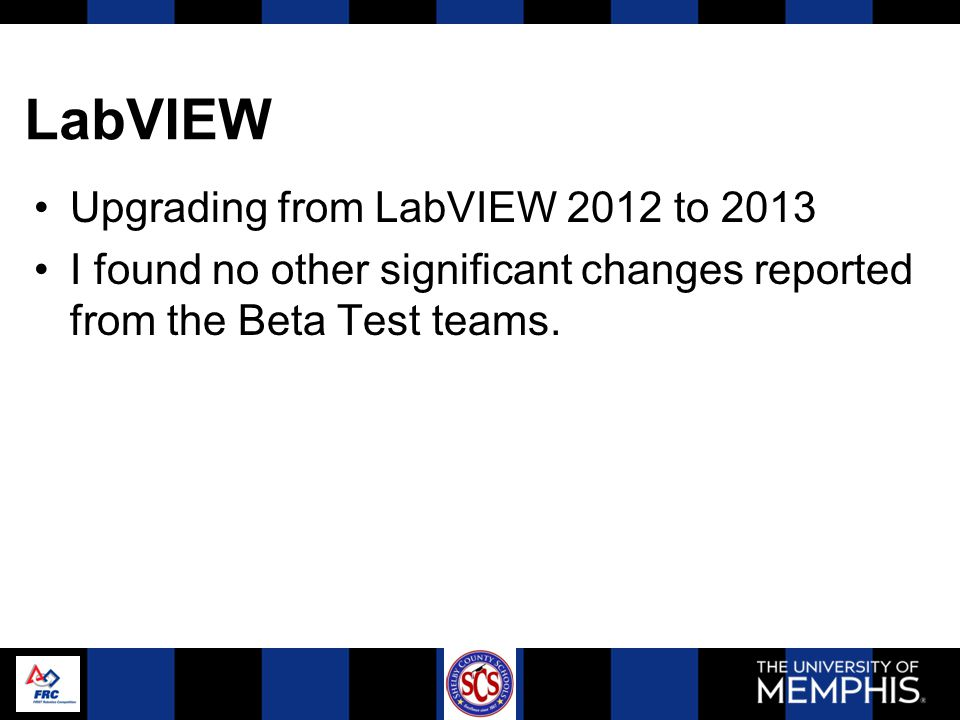 LabVIEW Upgrading from LabVIEW 2012 to 2013 I found no other significant changes reported from the Beta Test teams.