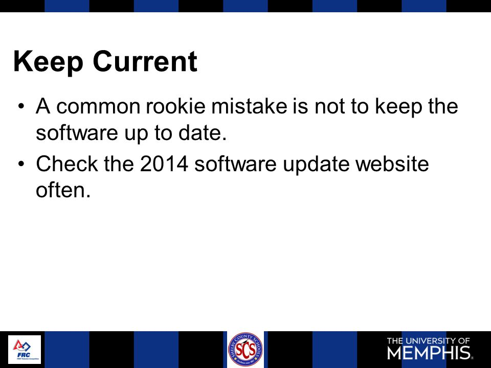 Keep Current A common rookie mistake is not to keep the software up to date.