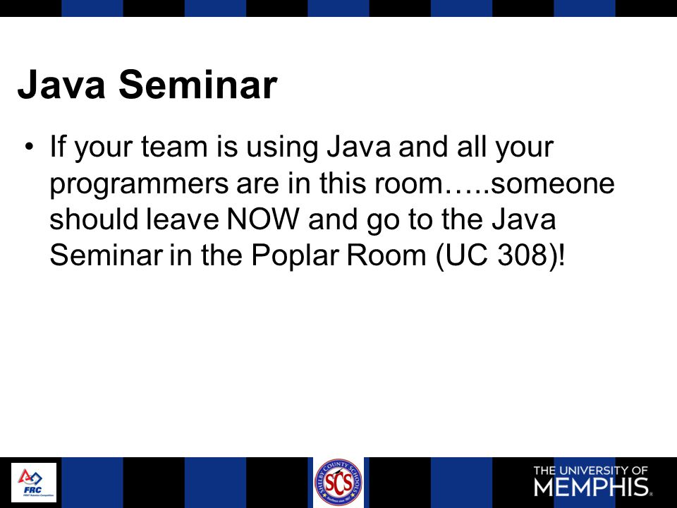 Java Seminar If your team is using Java and all your programmers are in this room…..someone should leave NOW and go to the Java Seminar in the Poplar Room (UC 308)!