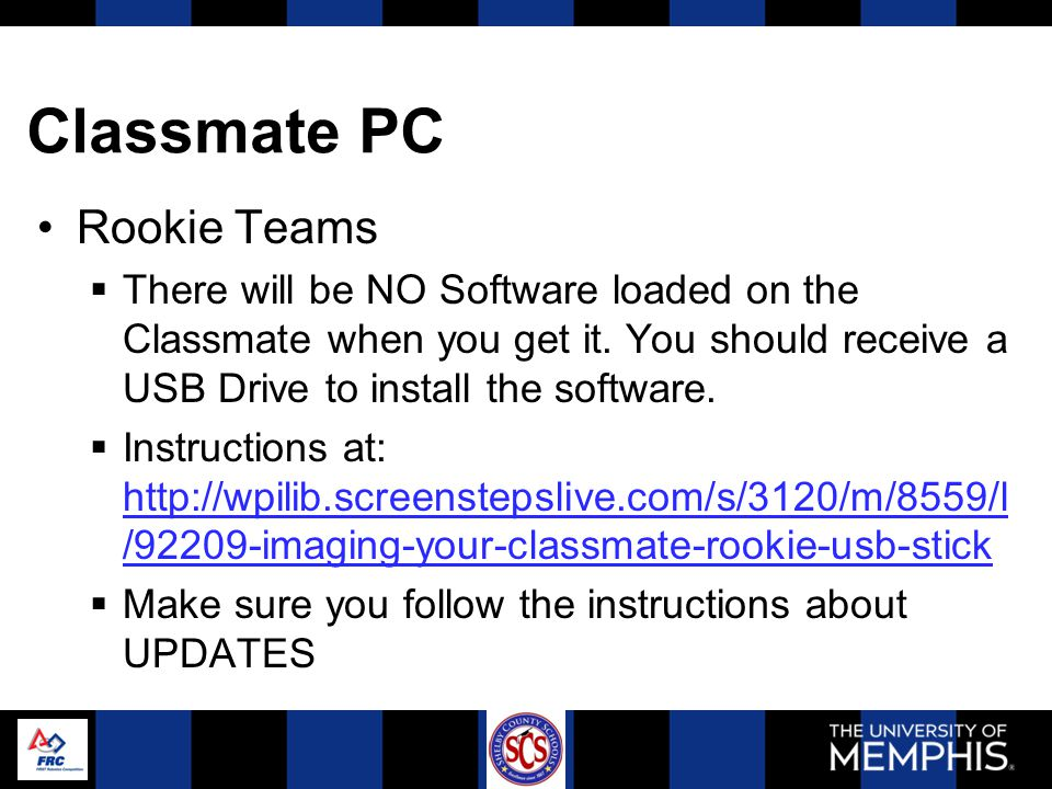 Classmate PC (Cont) Veteran Teams  Classmates (driver station NetBook) will be re-imaged using the same method as last year.