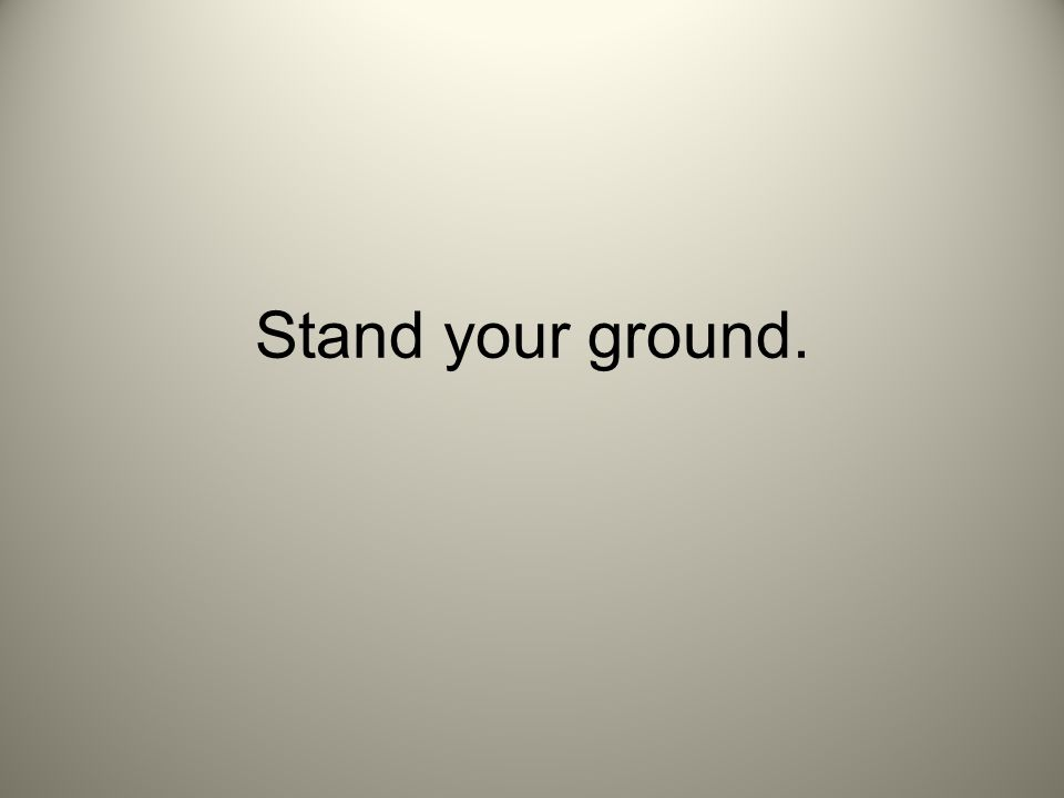 Stand your ground.