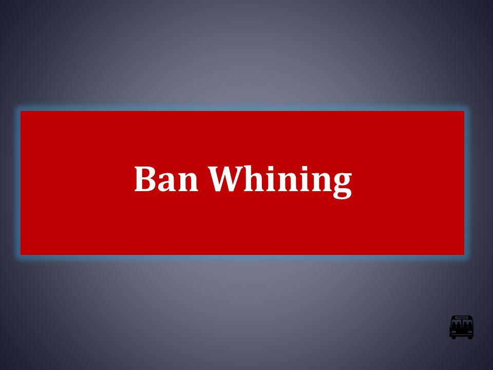 Ban Whining