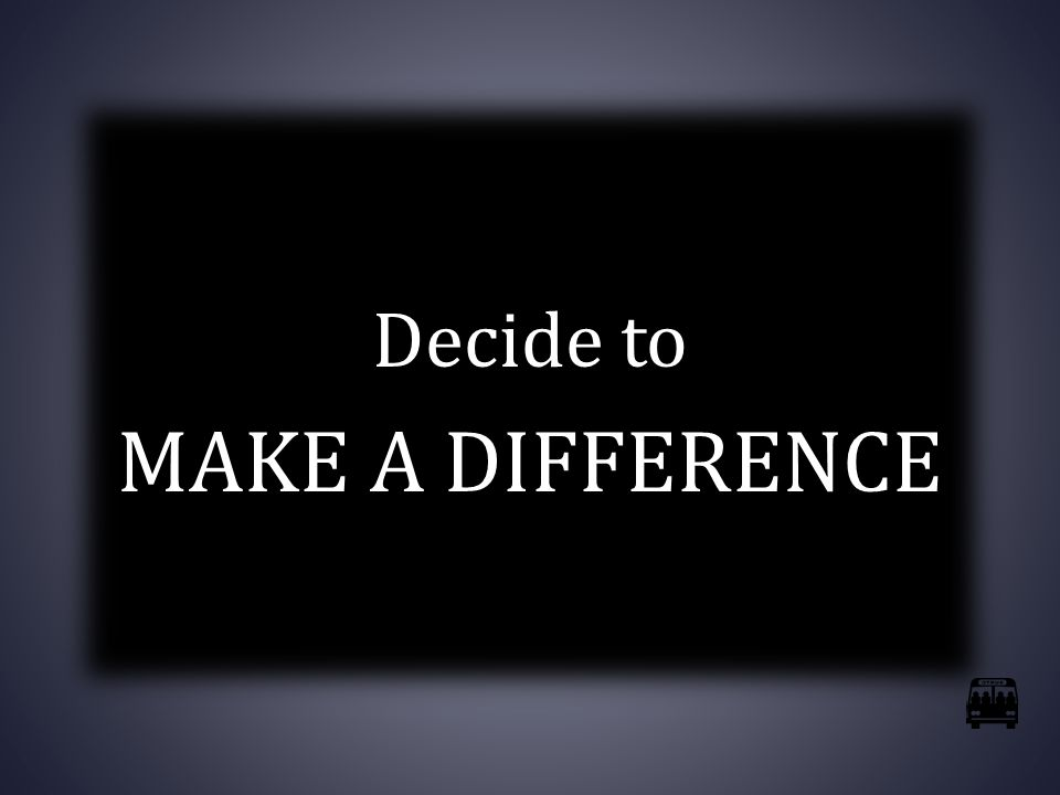Decide to MAKE A DIFFERENCE