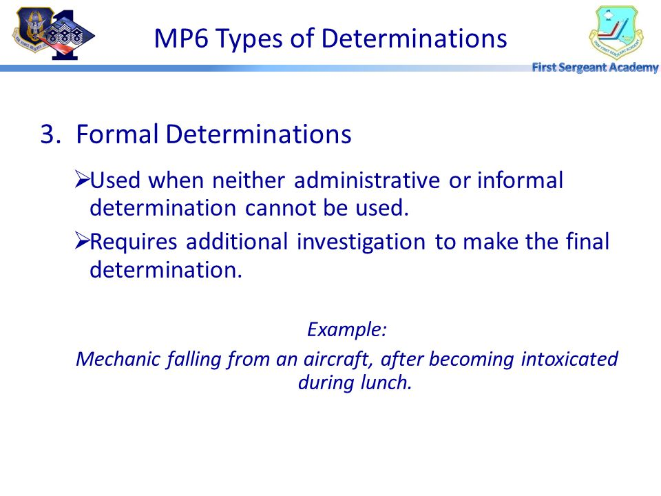 2. Informal Determinations  Required when an administrative cannot be made  Appears member was in line of duty and not due to misconduct.  Used whe