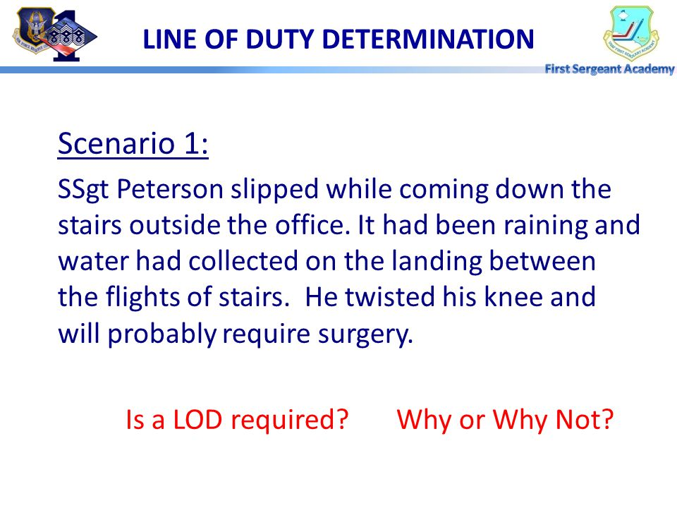 Application Scenarios:  Make a Line of Duty determination for each situation  Justify your decision LINE OF DUTY DETERMINATION