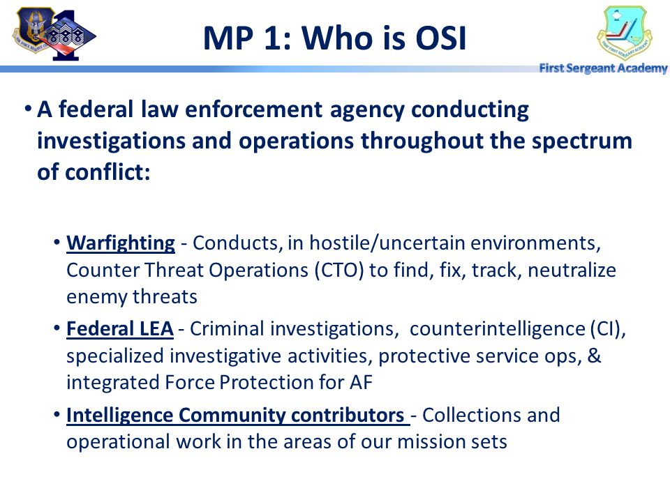 MP 1: Who is OSI MAJCOM Aligned (Regions) / Sqs & Detachments Primary Base Interface AF focal point for working w/ U.S. and foreign law enforcement an