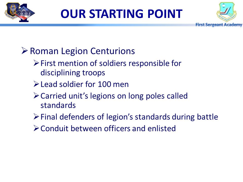 OUR STARTING POINT  THE FIRST SERGEANT HAS ALWAYS HELD A HIGHLY VISIBLE AND DISTINCTIVE, ALBEIT NOTORIOUS, POSITION IN THE MILITARY UNIT.