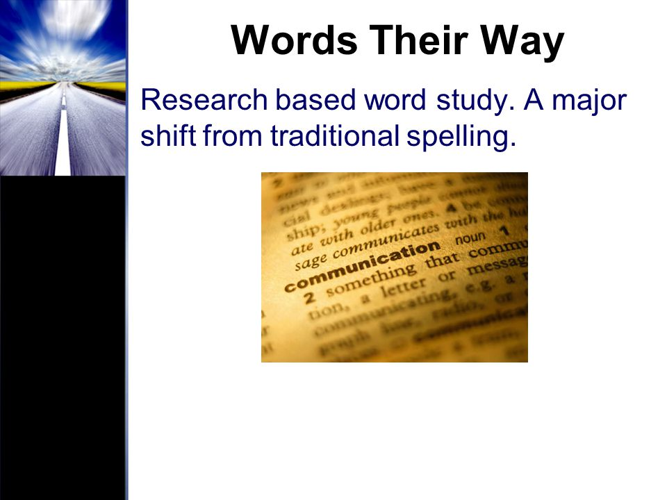 Words Their Way Research based word study. A major shift from traditional spelling.