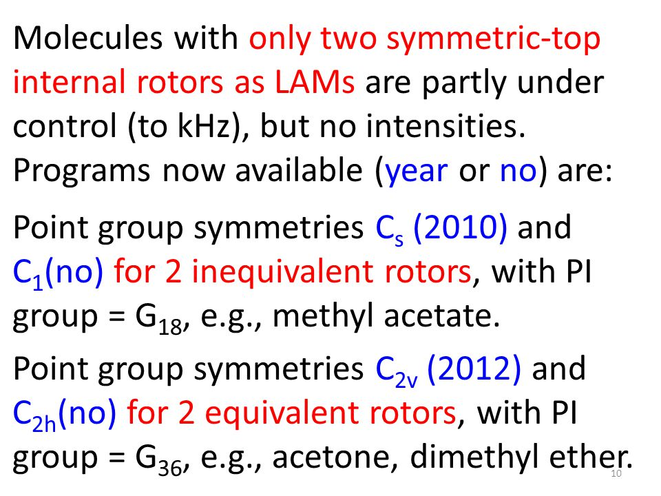 10 Molecules with only two symmetric-top internal rotors as LAMs are partly under control (to kHz), but no intensities.