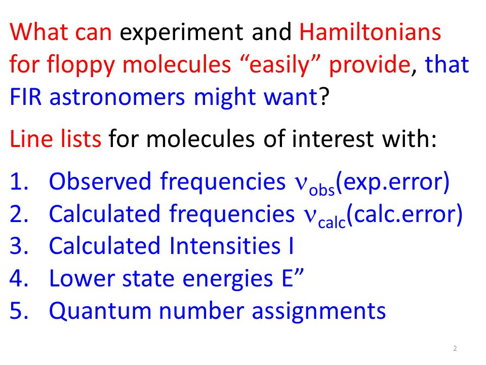 Effective Hamiltonians (H eff ) are the only tools available at the moment for fitting and calculating (interpolating) line positions to experimental accuracy.