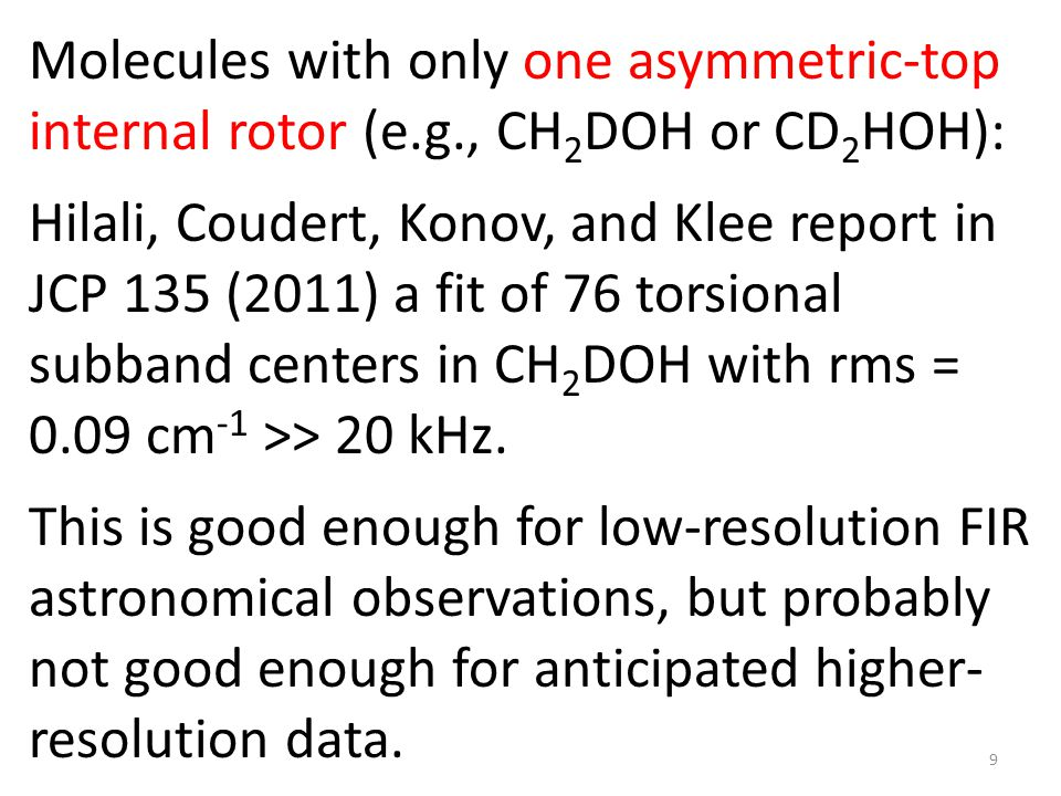 9 Molecules with only one asymmetric-top internal rotor (e.g., CH 2 DOH or CD 2 HOH): Hilali, Coudert, Konov, and Klee report in JCP 135 (2011) a fit