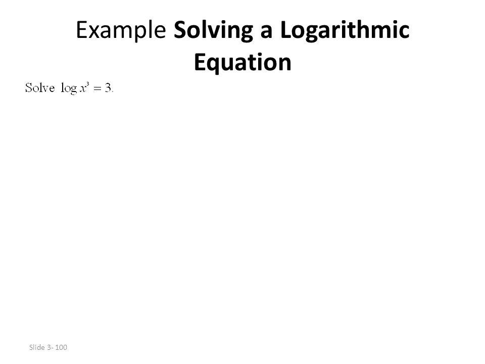 Slide 3- 100 Example Solving a Logarithmic Equation