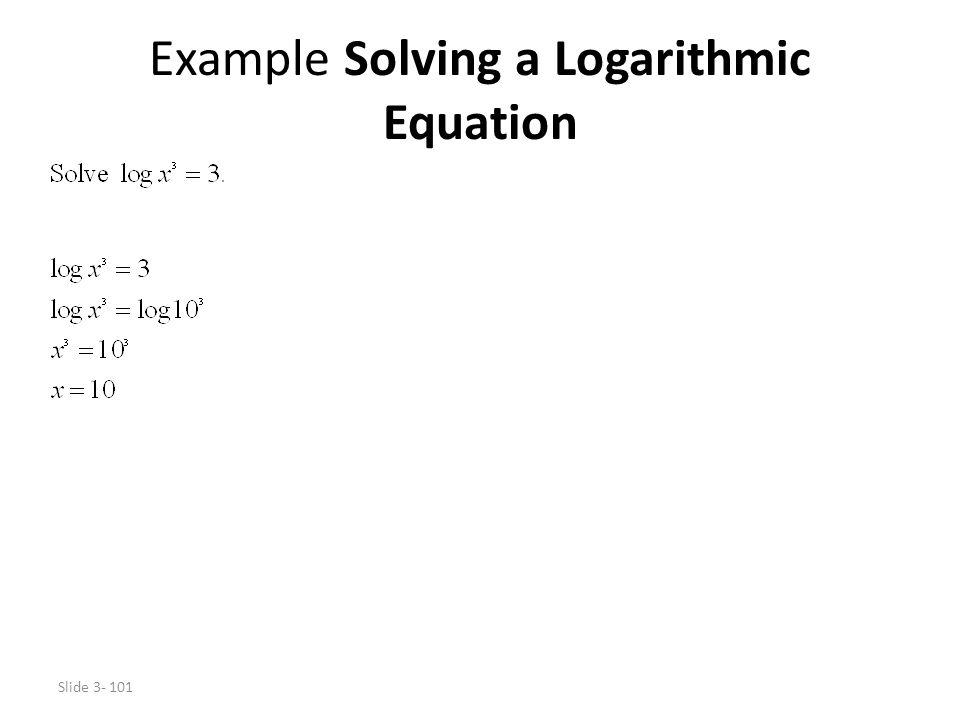 Slide 3- 101 Example Solving a Logarithmic Equation