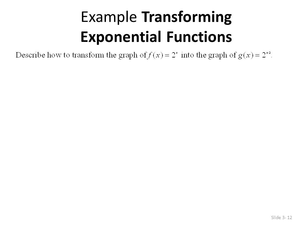 Slide 3- 12 Example Transforming Exponential Functions