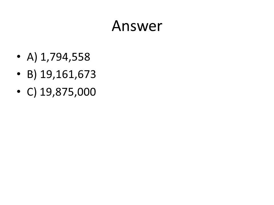 Answer A) 1,794,558 B) 19,161,673 C) 19,875,000