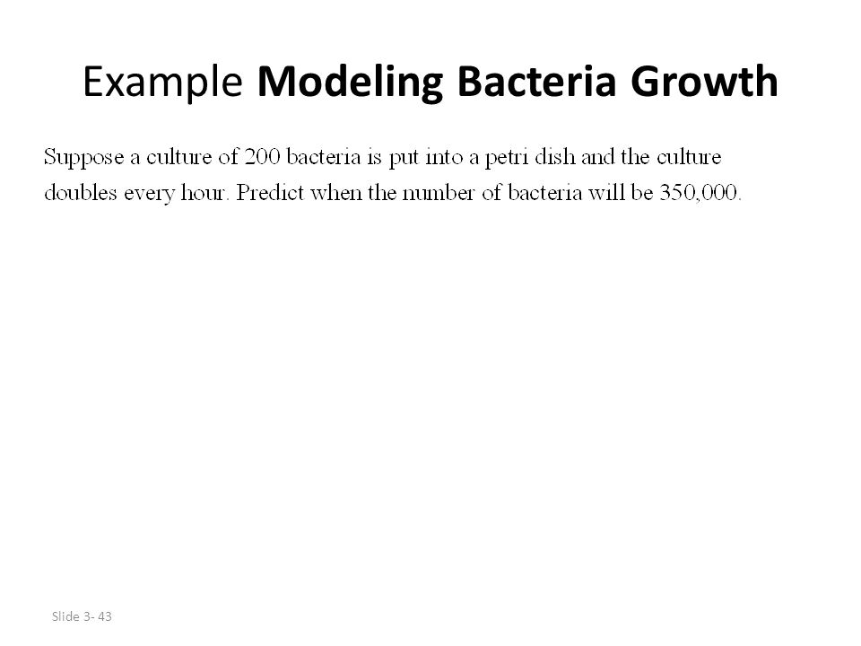 Slide 3- 43 Example Modeling Bacteria Growth
