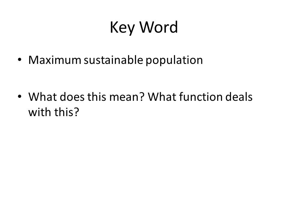 Key Word Maximum sustainable population What does this mean? What function deals with this?